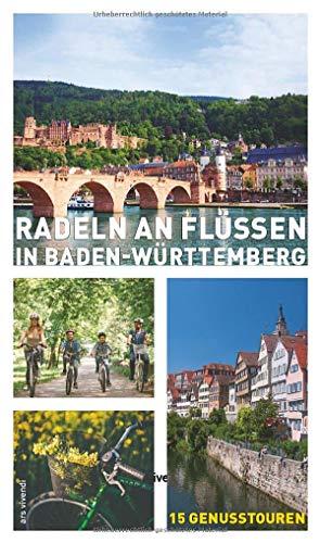Radeln an Flüssen in Baden-Württemberg - 15 Fahrradtouren an Neckar, Rhein, Donau, Jagst, Tauber, Kocher, Lauter, Nagold u.a.