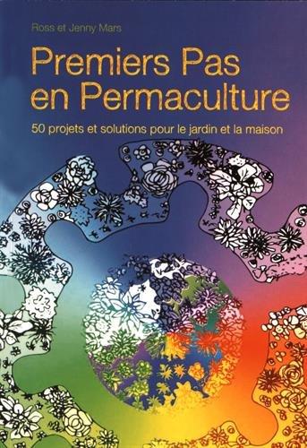 Premiers pas en permaculture : 50 projets et solutions pour le jardin et la maison