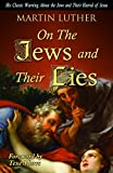On the Jews and Their Lies: His Classic Warning About the Jews and Their Hatred of Jesus