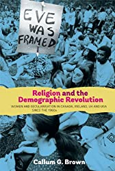 Religion and the Demographic Revolution: Women and Secularisation in Canada, Ireland, UK and USA since the 1960s (29) (Studies in Modern British Religious History)