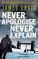 Never Apologise, Never Explain (Inspector Carlyle) by James Craig (2012-02-01)