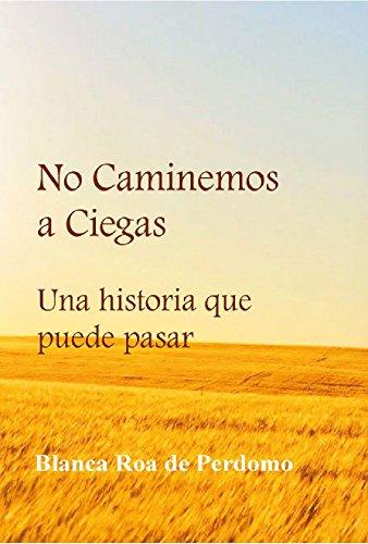 No caminemos a Ciegas: Una historia que puede pasar por Blanca Roa de Perdomo
