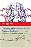 Designing EEG Experiments for Studying the Brain: Design Code and Example Datasets - Aamir Saeed Malik