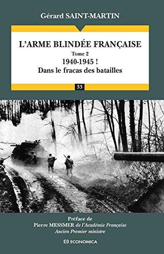 L'arme blindée française - Volume 2, 1940-1945 ! : dans le fracas des batailles