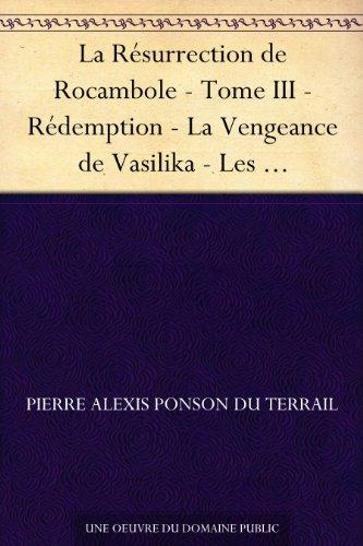 Couverture du livre La Résurrection de Rocambole - Tome III - Rédemption - La Vengeance de Vasilika - Les Nouveaux Drames de Paris