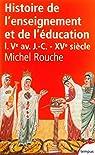 Histoire de l'enseignement et de l'éducation, tome 1 par Rouche