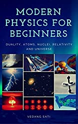 Modern Physics for Beginners: Duality, Atoms, Nuclei, Relativity and Universe