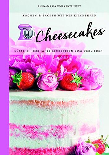 Preisvergleich Produktbild Kochen & Backen mit der KitchenAid: Cheesecakes: Süße & herzhafte Leckereien zum Verlieben