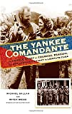 The Yankee Comandante: The Untold Story of Courage, Passion, and One American's Fight to Liberate Cuba by Michael Sallah front cover