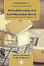 Praxiswörterbuch für die wirtschaftsnahen und kaufmännischen Berufe: Deutsch-Arabisch / Arabisch-Deutsch (Praxiswörterbuch für Arbeitswelt)