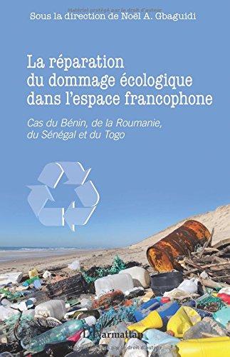 La réparation du dommage écologique dans l'espace francophone: Cas du Bénin, de la Roumanie, du Sénégal et du Togo