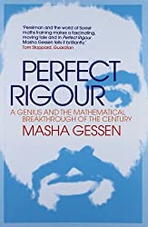 Perfect Rigour: A Genius and the Mathematical Breakthrough of the Century by Masha Gessen (2011-10-06)
