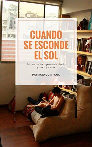 Cuando se esconde el sol: Porque nacimos para vivir rápido y morir jóvenes por Patricio Quintana