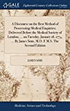 A Discourse on the Best Method of Prosecuting Medical Enquiries; Delivered Before the Medical Society of London, ... on