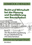 Recht und Wirtschaft bei der Planung und Durchführung von Bauvorhaben: Von der Ausführungsplanung bis zur Objektbetreuung und Dokumentation