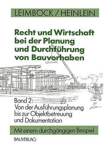 Recht und Wirtschaft bei der Planung und Durchführung von Bauvorhaben, Bd.2, Von der Ausführungsplanung bis zur Objektbetreuung und Dokumentation