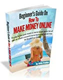 Beginner's Guide On How To Make Money Online: This step-by-step guide reveals my internet secrets that'll allow you to build a successful online business ... you create the lifestyle of your dreams