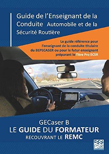 GUIDE DE L'ENSEIGNANT DE LA CONDUITE AUTOMOBILE ET DE LA SECURITE ROUTIERE GECASER B LE GUIDE DU FORMATEUR RECOUVRANT LE REMC