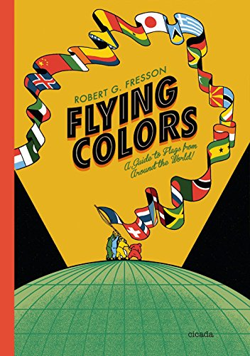 Flying Colours : A Guide to Flags Around The World par  Robert G. Fresson