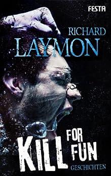 Kill for Fun: Gnadenlose Geschichten von [Laymon, Richard]