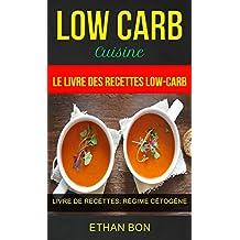 Low Carb: Low Carb Cuisine: Le livre des recettes low-carb (Livre De Recettes: Régime Cétogène) (French Edition)