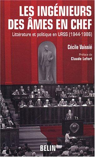 Les ingénieurs des âmes en chef : Littérature et politique en URSS (1944-1986)