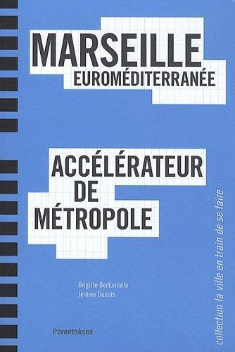 Marseille Euromditerrane, accelrateur de mtropole de Brigitte Bertoncello (6 mai 2010) Broch