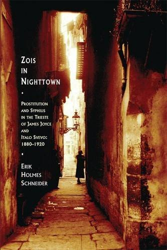 Zois in Nighttown: Prostitution and Syphilis in the Trieste of James Joyce and Italo Svevo (1880-1920) by Erik Holmes Schneider (2014-08-21)