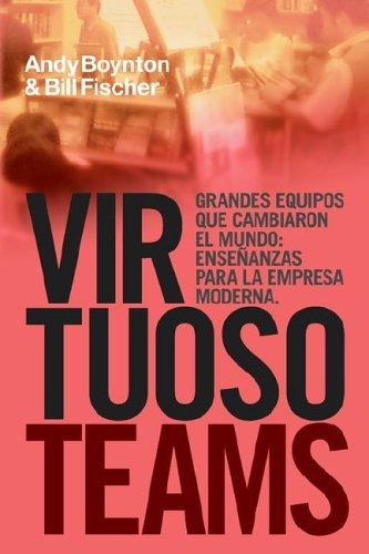 Virtuoso Teams. Grandes Equipos que cambiaron el Mundo: Enseñanzas Para la Empresa Moderna: Ensenanzas Para La Empresa Moderna