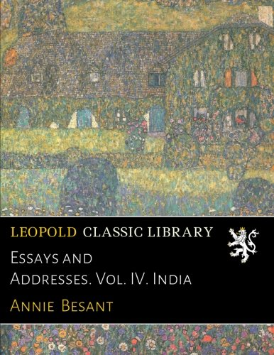 Essays and Addresses. Vol. IV. India por Annie Besant