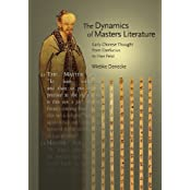 The Dynamics of Masters Literature: Early Chinese Thought from Confucius to Han Feizi (Harvard-Yenching Institute Monograph Series) by Wiebke Denecke (2011-01-10)