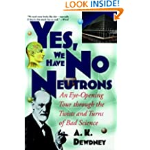 Yes, We Have No Neutrons: An Eye–Opening Tour through the Twists and Turns of Bad Science