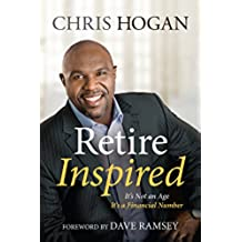 Retire Inspired: It's Not an Age; It's a Financial Number (English Edition)