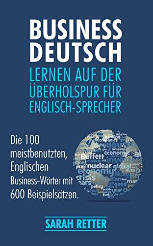 BUSINESS DEUTSCH: LERNEN AUF DER UBERHOLSPUR FUR ENGLISCH-SPRECHER ...