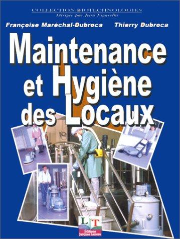 MAINTENANCE ET HYGIENE DES LOCAUX. Les techniques de la propreté par Thierry Dubroca, Françoise Maréchal-Dubroca