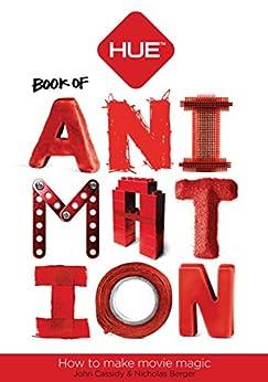 The HUE Book of Animation: How to make movie magic (English Edition) di [Cassidy, John, Berger, Nicholas]