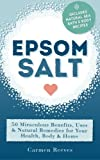 Epsom Salt: 50 Miraculous Benefits, Uses & Natural Remedies for Your Health, Body & Home (Home Remedies)
