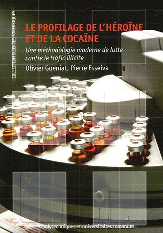 Le profilage de l'héroïne et de la cocaïne: Une méthodologie moderne de lutte contre le trafic illicite par Olivier Guéniat