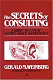 The Secrets of Consulting. A Guide to Getting and Giving Advice Successfully