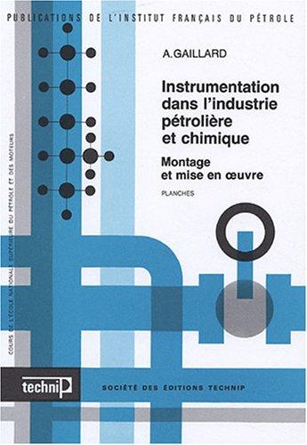 Instrumentation dans l'industrie pétrolière et chimique en 2 volumes : Montage et mise en oeuvre ; Texte et Planches par Alphonse Gaillard