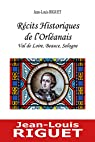 Recits Historiques de l'Orleanais - Val de Loire, Beauce, Sologne par Riguet