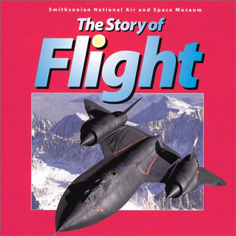 The Story of Flight: From the Smithsonian National Air and Space Museum - Air-space Museum