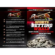 Sports Betting Whale: How I made over $30 Million Dollars from betting on sports! (English Edition)