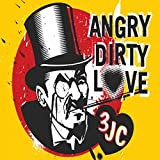 Angry Dirty Love [Explicit]