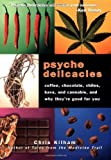 Psyche Delicacies: Coffee, Chocolate, Chiles, Kava, and Cannabis, and Why They're Good for You by Chris Kilham (2001-11-02)