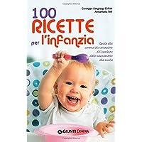 100 ricette per l  39 infanzia  Guida alla corretta alimentazione dallo svezzamento alla scuola