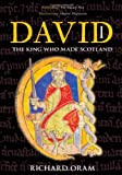 David I: The King Who Made Scotland (Tempus Scottish Monarchs)
