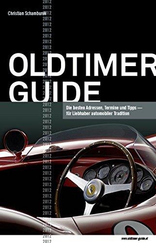 Oldtimer Guide 2012: Die besten Adressen, Termine und Tipps für Liebhaber automobiler Tradition