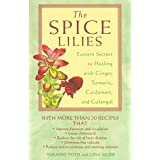 The Spice Lilies: Eastern Secrets to Healing With Ginger, Turmeric, Cardamom, and Galangale