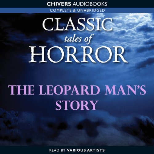 Classic Tales of Horror: The Leopard Man's Story  Audiolibri